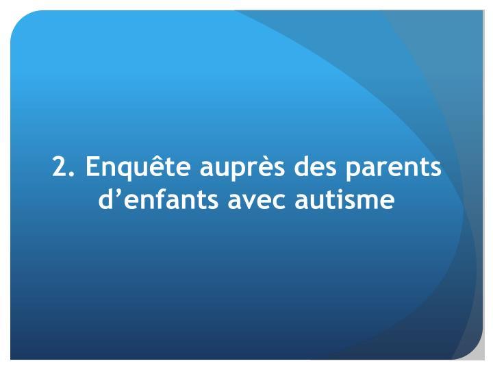 2. Enquête auprès des parents d'enfants avec autisme