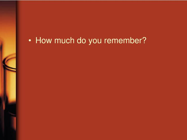 How much do you remember?