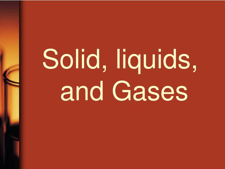 Solid, liquids, and Gases