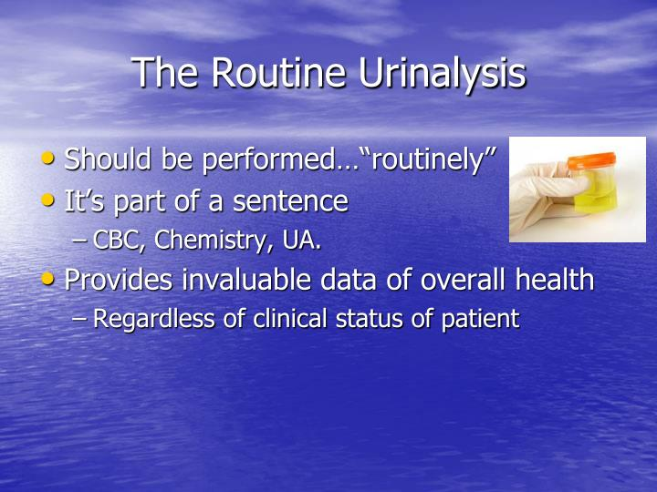 The routine urinalysis