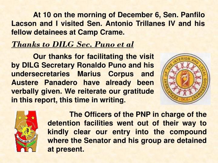 At 10 on the morning of December 6, Sen. Panfilo Lacson and I visited Sen. Antonio Trillanes IV and his fellow detainees at Camp Crame.