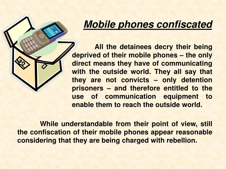 Mobile phones confiscated
