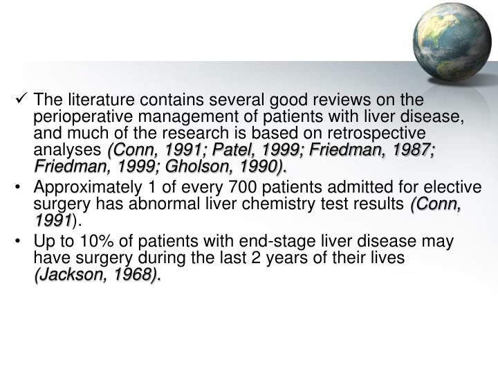 The literature contains several good reviews on the perioperative management of patients with liver disease, and much of the research is based on retrospective analyses