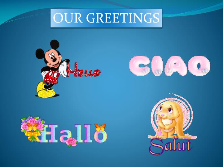 OUR GREETINGS