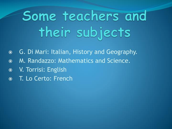 Some teachers and their subjects