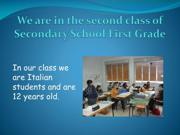 We are in the second class of Secondary School First Grade