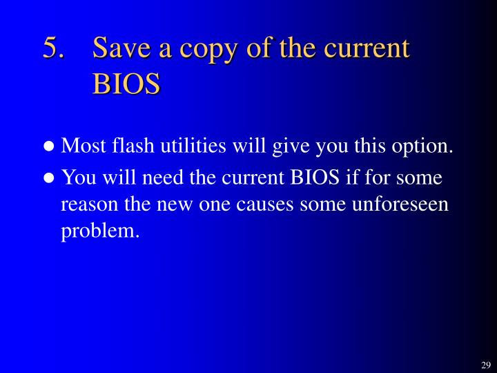 5.	Save a copy of the current BIOS