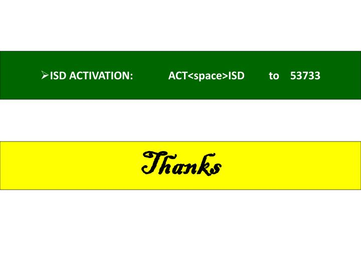 ISD ACTIVATION:             ACT<space>ISD         to    53733