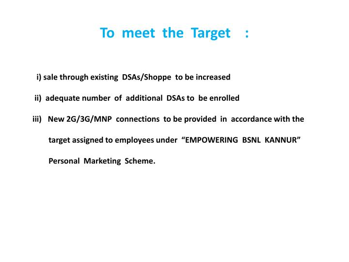 To  meet  the  Target    :
