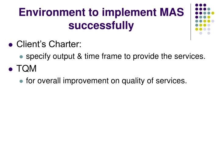 Environment to implement MAS successfully