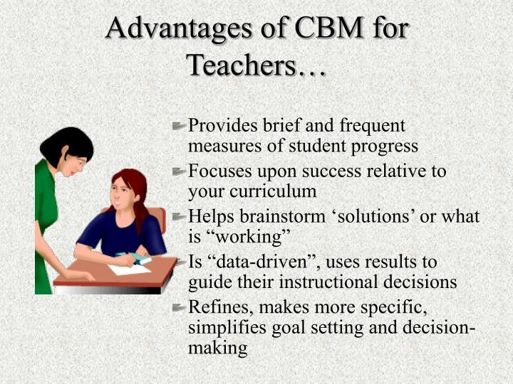 Advantages of CBM for Teachers…