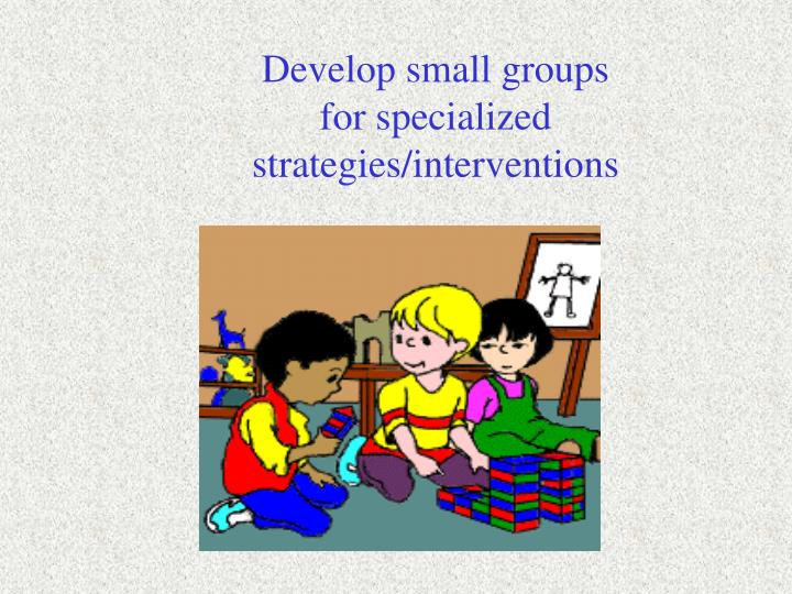 Develop small groups