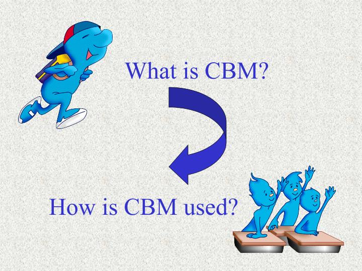 What is CBM?