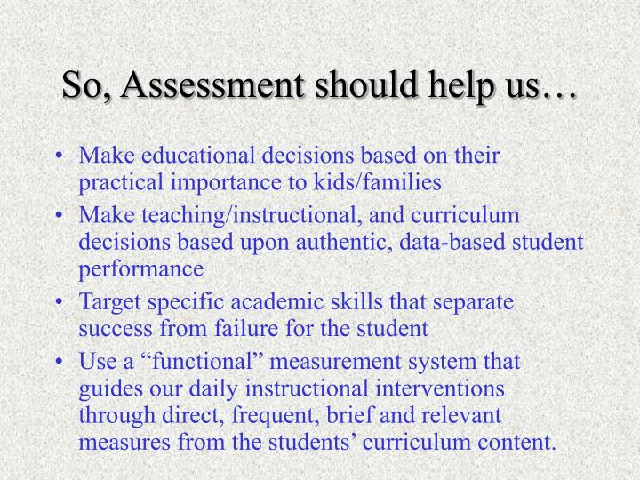 So, Assessment should help us…