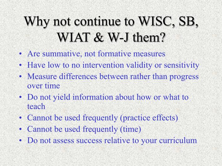 Why not continue to WISC, SB, WIAT & W-J them?