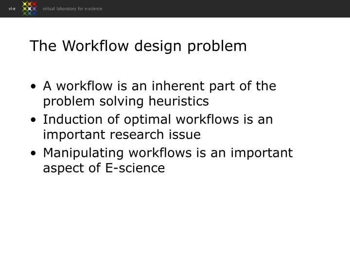 The Workflow design problem