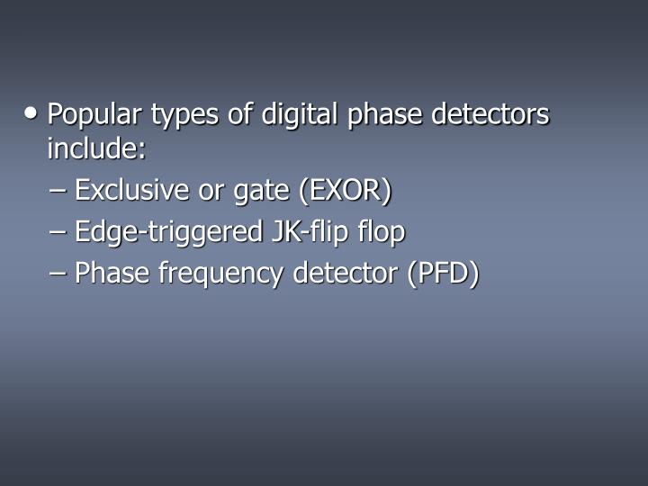 Popular types of digital phase detectors include: