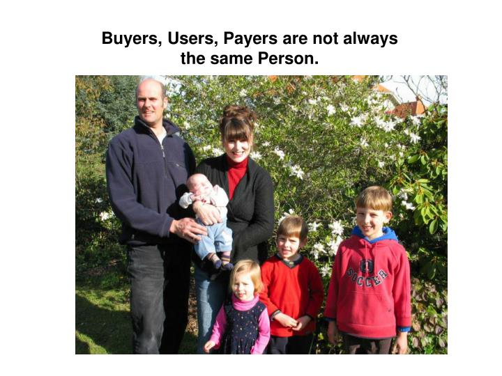 Buyers, Users, Payers are not always