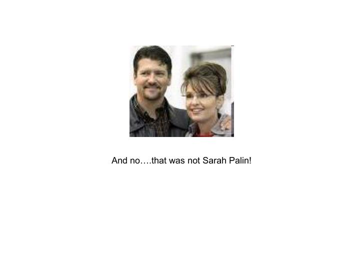 And no….that was not Sarah Palin!