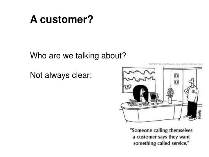 A customer?