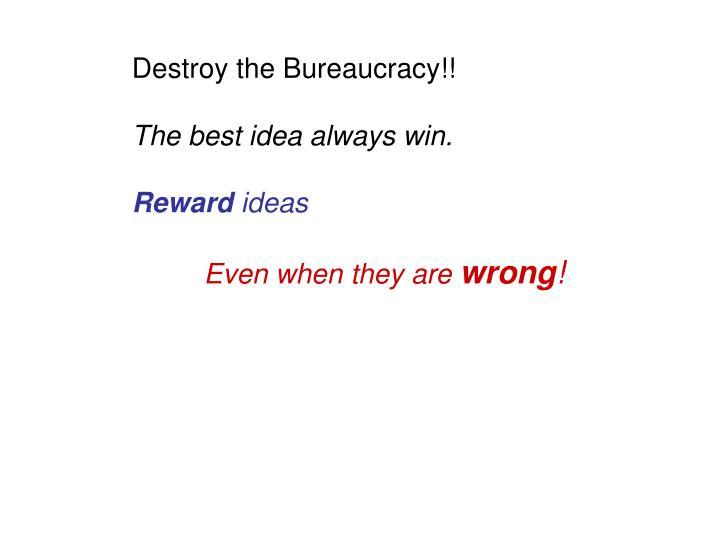 Destroy the Bureaucracy!!