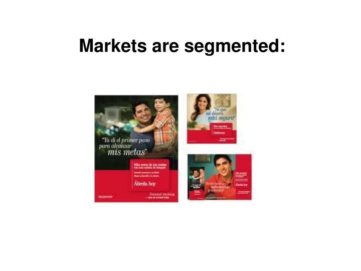 Markets are segmented: