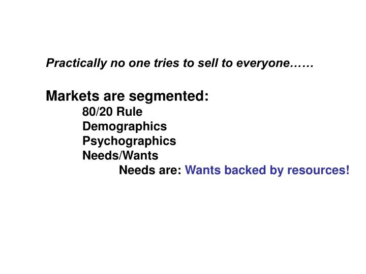 Practically no one tries to sell to everyone……