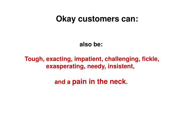 Okay customers can: