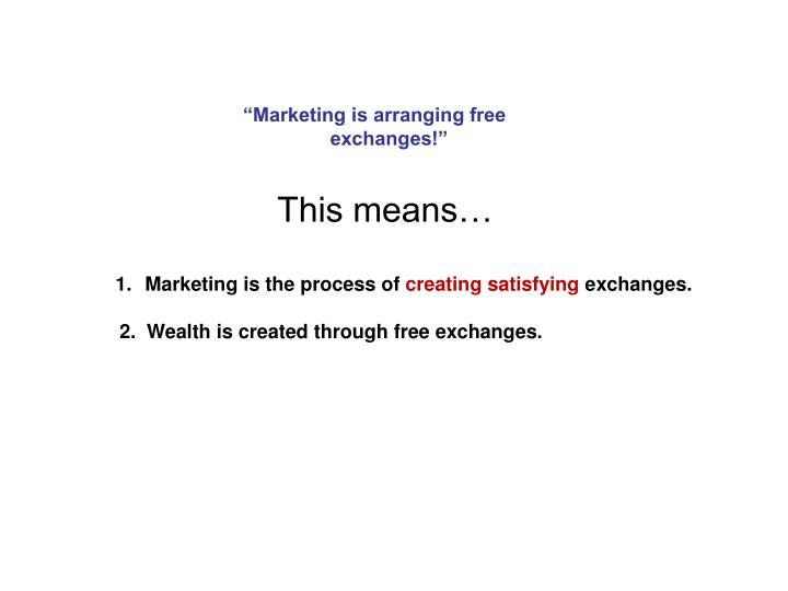 """Marketing is arranging free exchanges!"""