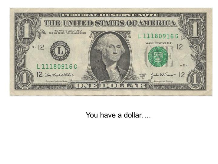 You have a dollar….