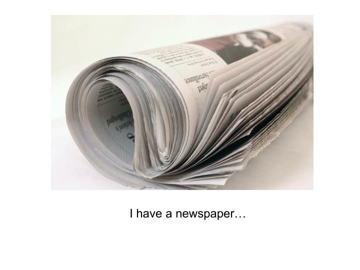 I have a newspaper…