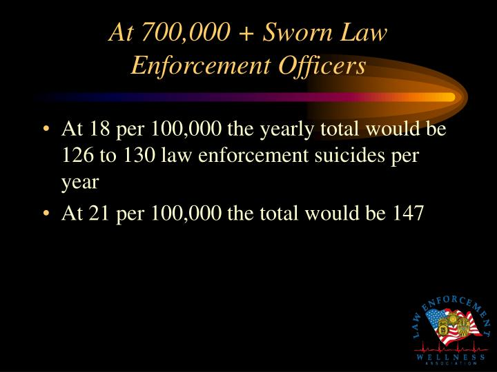 At 700,000 + Sworn Law Enforcement Officers