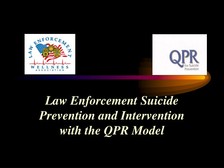 Law Enforcement Suicide Prevention and Intervention with the QPR Model