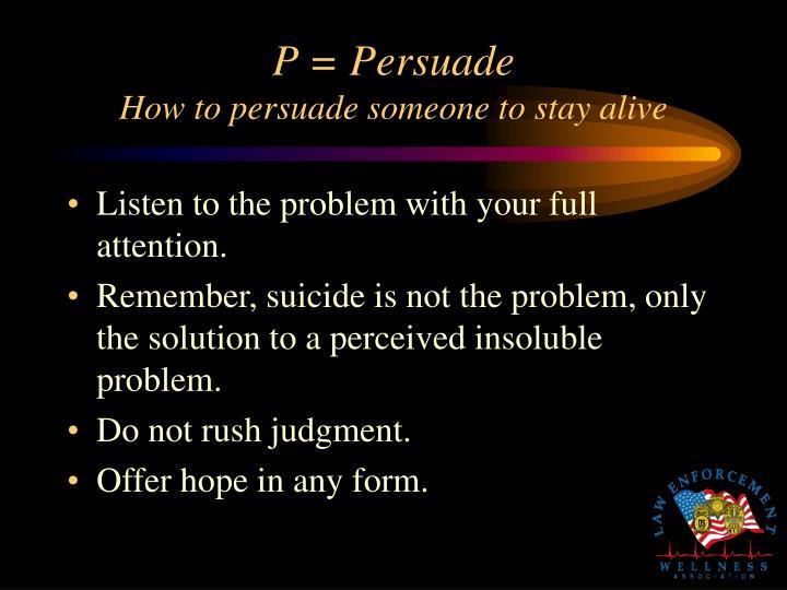 P = Persuade