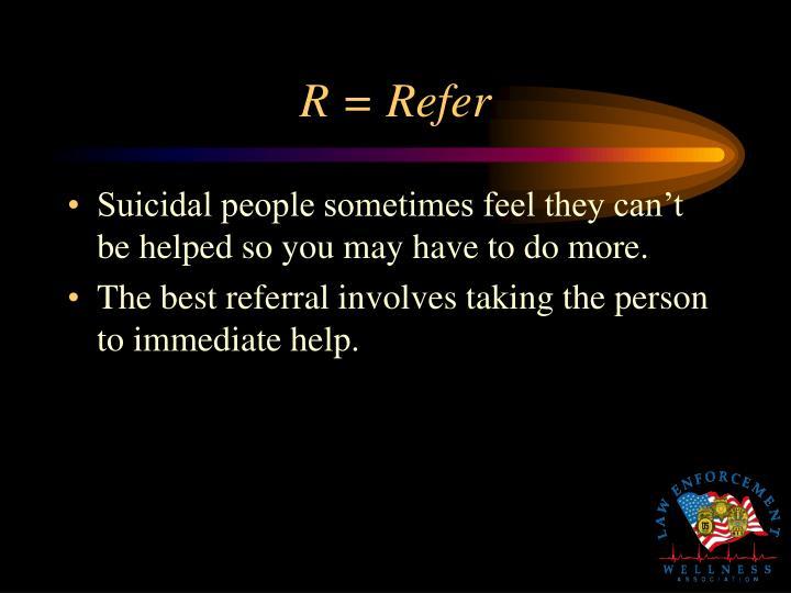 R = Refer