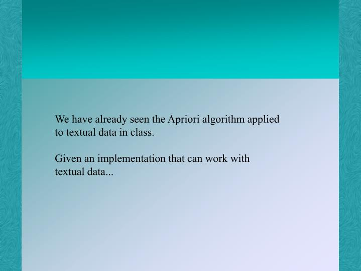 We have already seen the Apriori algorithm applied