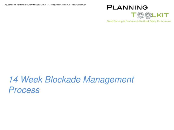 14 Week Blockade Management Process