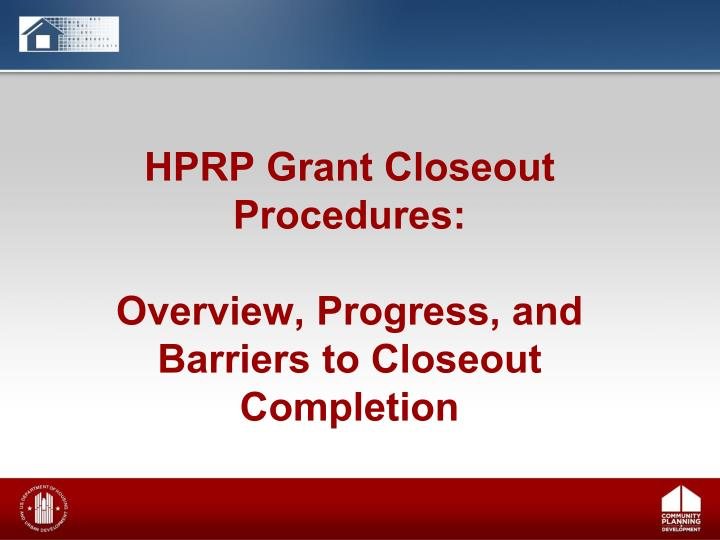 Hprp grant closeout procedures overview progress and barriers to closeout completion