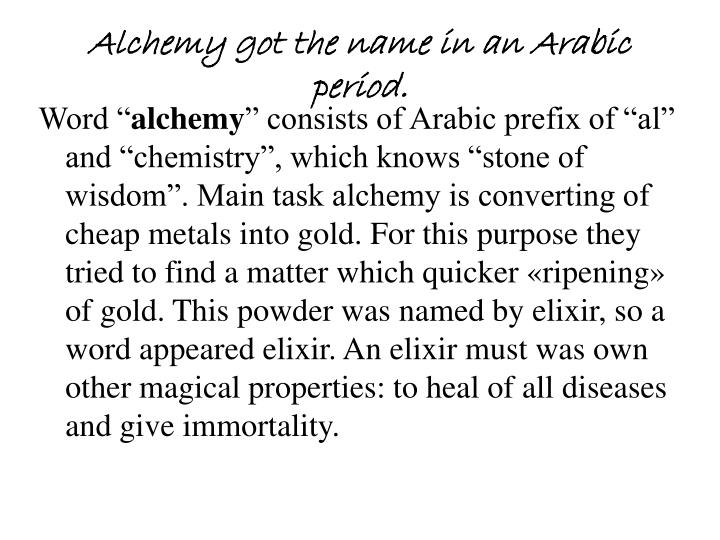 Alchemy got the name in an Arabic period.