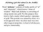 alchemy got the name in an arabic period