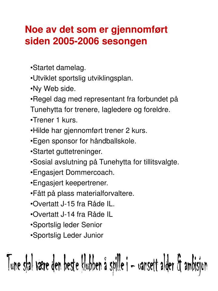 Noe av det som er gjennomført siden 2005-2006 sesongen