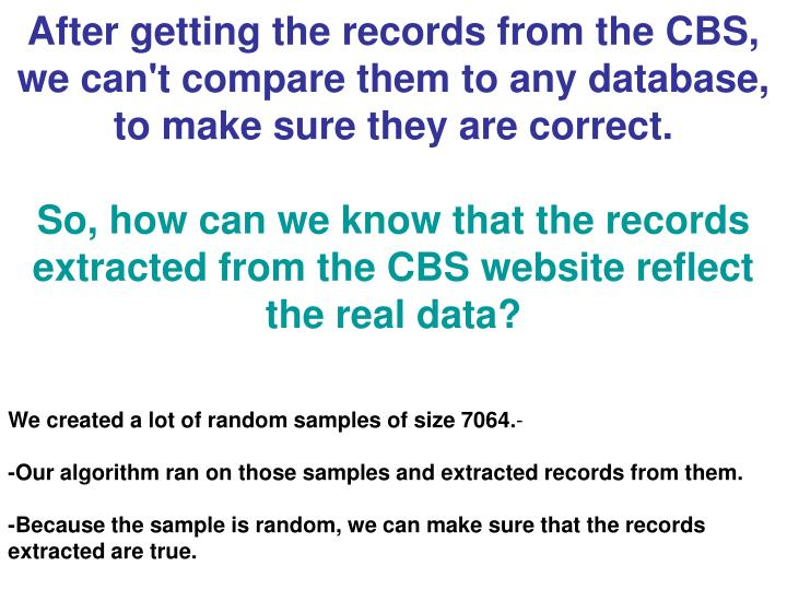 After getting the records from the CBS, we can't compare them to any database, to make sure they are correct.