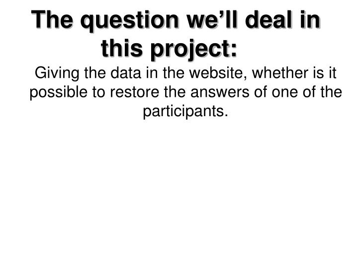 The question we'll deal in this project: