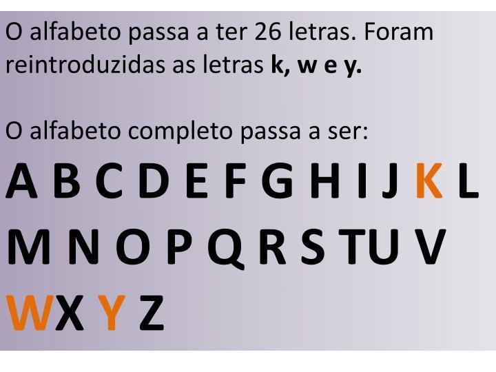 O alfabeto passa a ter 26 letras. Foram