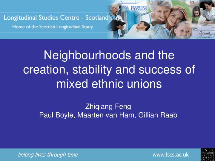 Neighbourhoods and the creation, stability and success of mixed ethnic unions