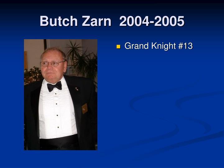 Butch Zarn  2004-2005