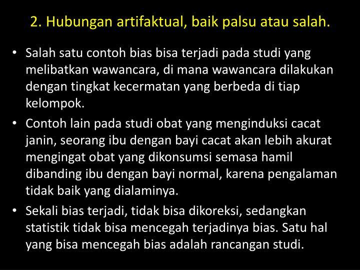 2. Hubungan artifaktual, baik palsu atau salah.