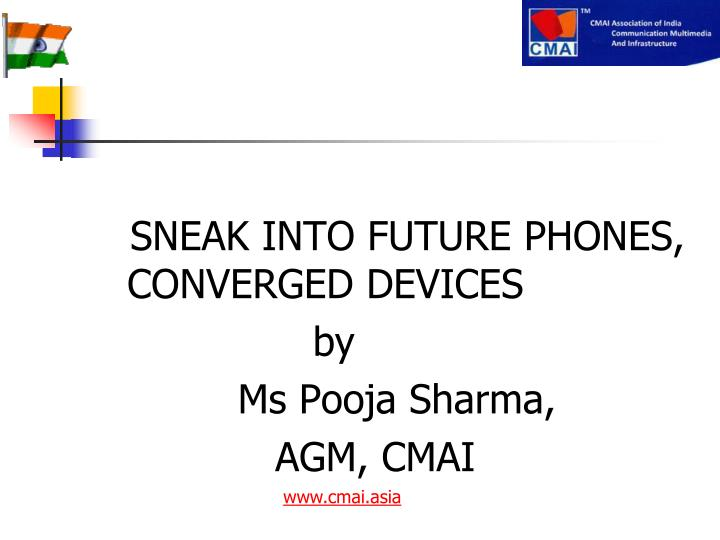SNEAK INTO FUTURE PHONES, CONVERGED DEVICES
