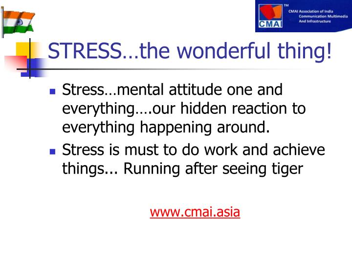 STRESS…the wonderful thing!