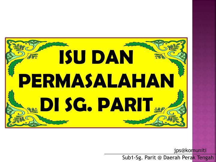 ISU DAN PERMASALAHAN DI SG. PARIT